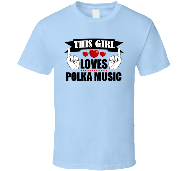 This Girl Loves Polka Music V.4 T Shirt