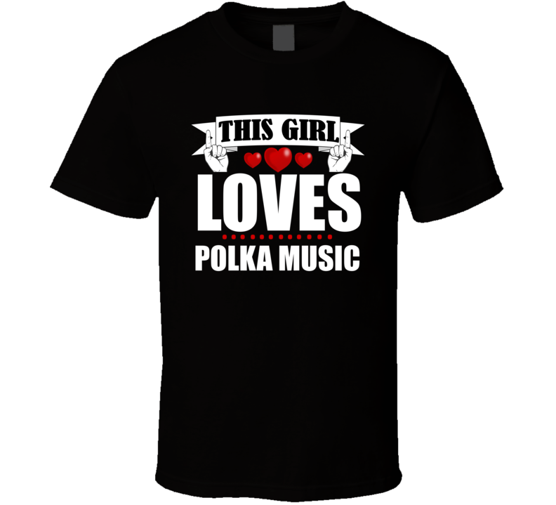 This Girl Loves Polka Music V.5 T Shirt
