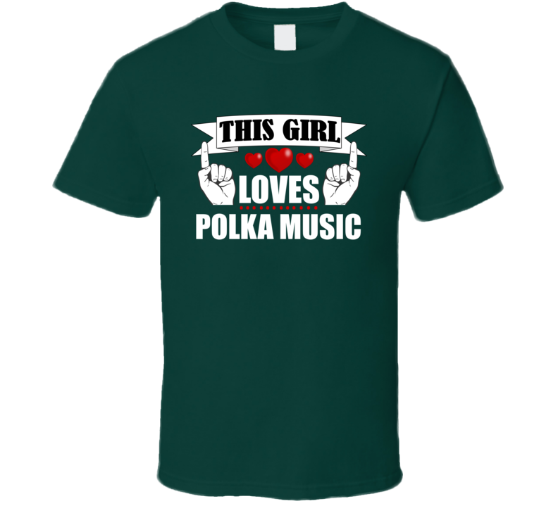 This Girl Loves Polka Music V.6 T Shirt