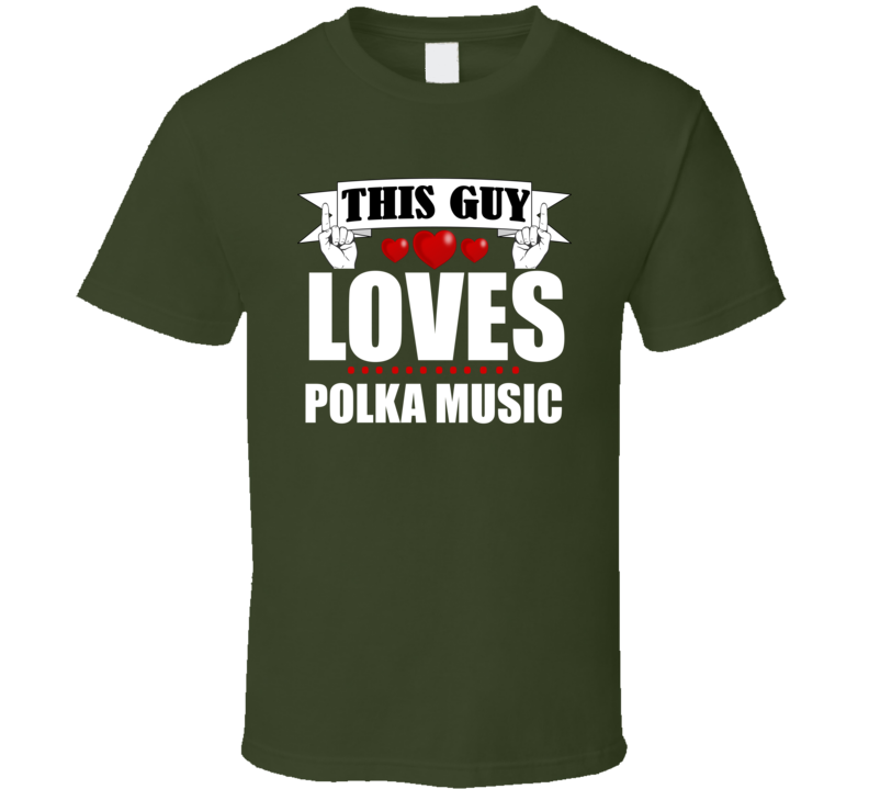 This Guy Loves Polka Music V.5 T Shirt