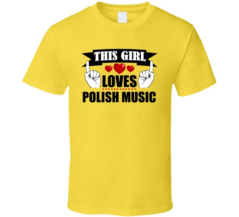 This Girl Loves Polish Music V.4 T Shirt