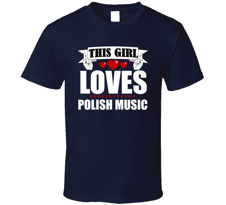 This Girl Loves Polish Music V.5 T Shirt