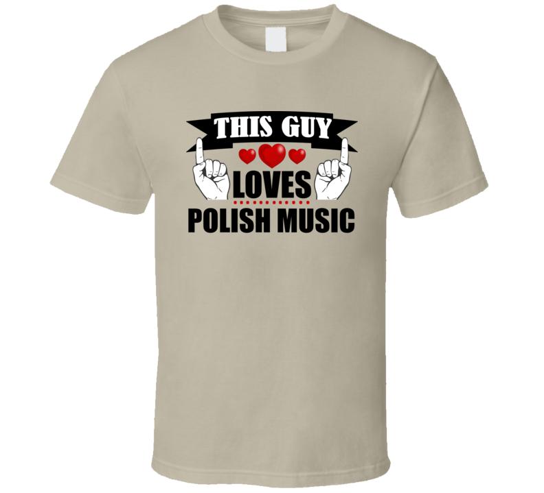 This Guy Loves Polish Music V.4 T Shirt