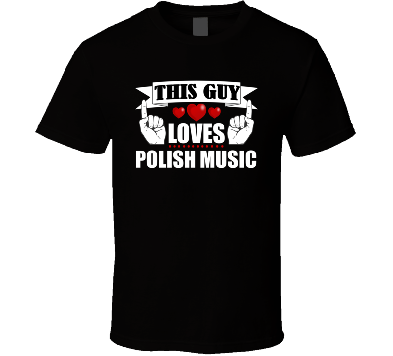 This Guy Loves Polish Music V.6 T Shirt