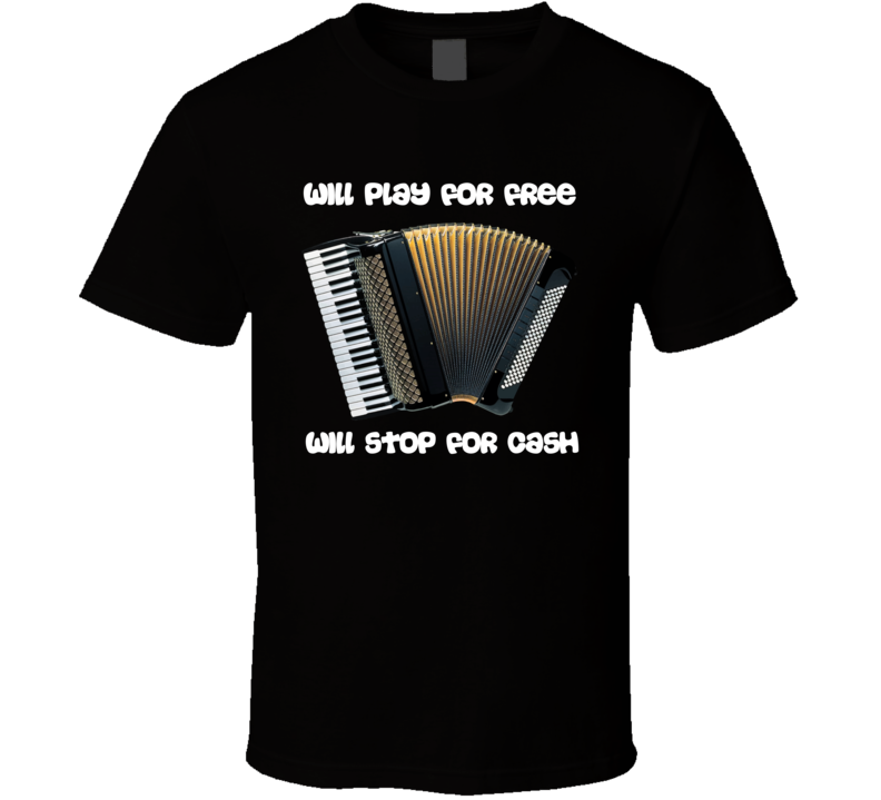 Will Play For Free. Stop For Cash V.1 T Shirt