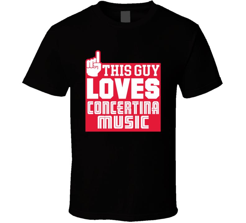 This Guy Loves Concertina Music V.1 T Shirt