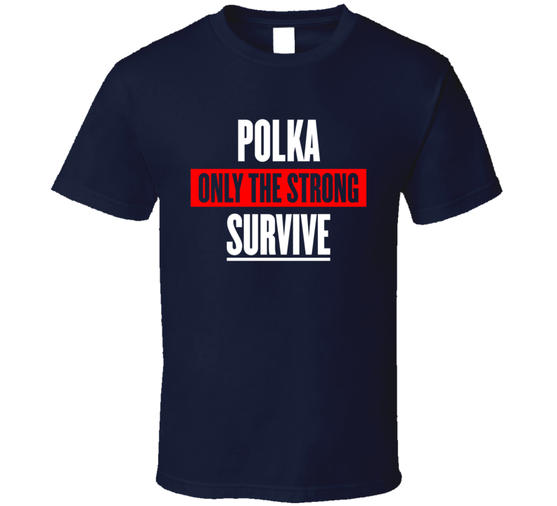 Polka Only The Strong Survive V.1 T Shirt