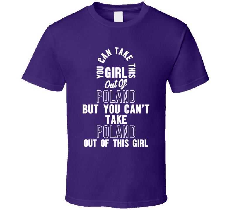 You Can Take This Girl Out Of Poland V.1  T Shirt