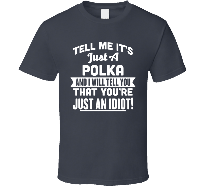 Tell Me It's Just A Polka V.1 T Shirt