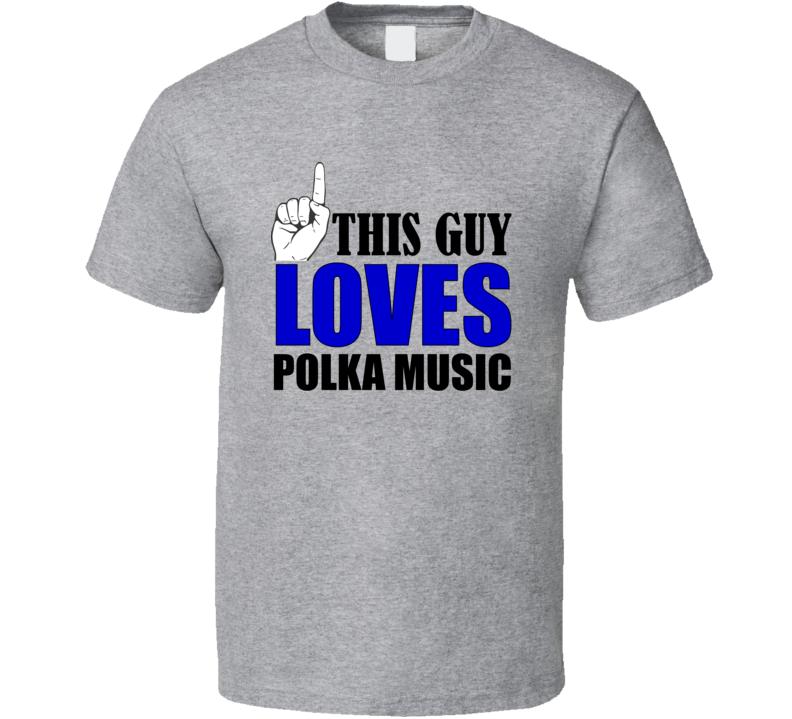 This Guy Loves Polka Music V.7 T Shirt