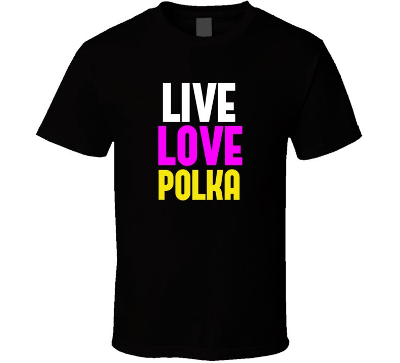 Live Love Polka V.1 T Shirt