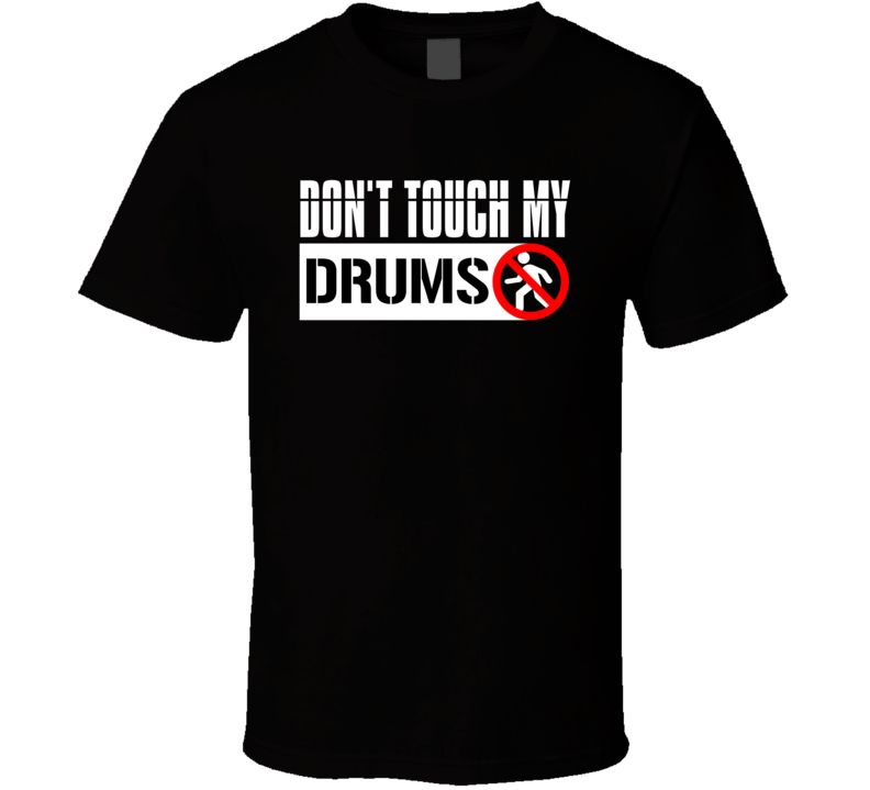 Don't Touch My Drums T Shirt