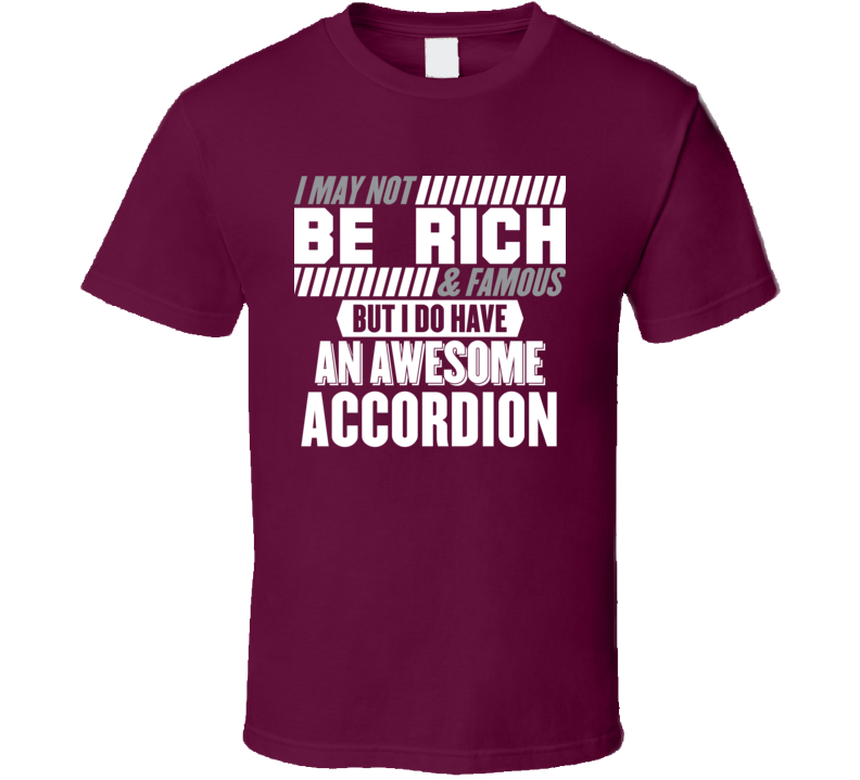 Not Rich Or Famous Accordion V.1 T Shirt