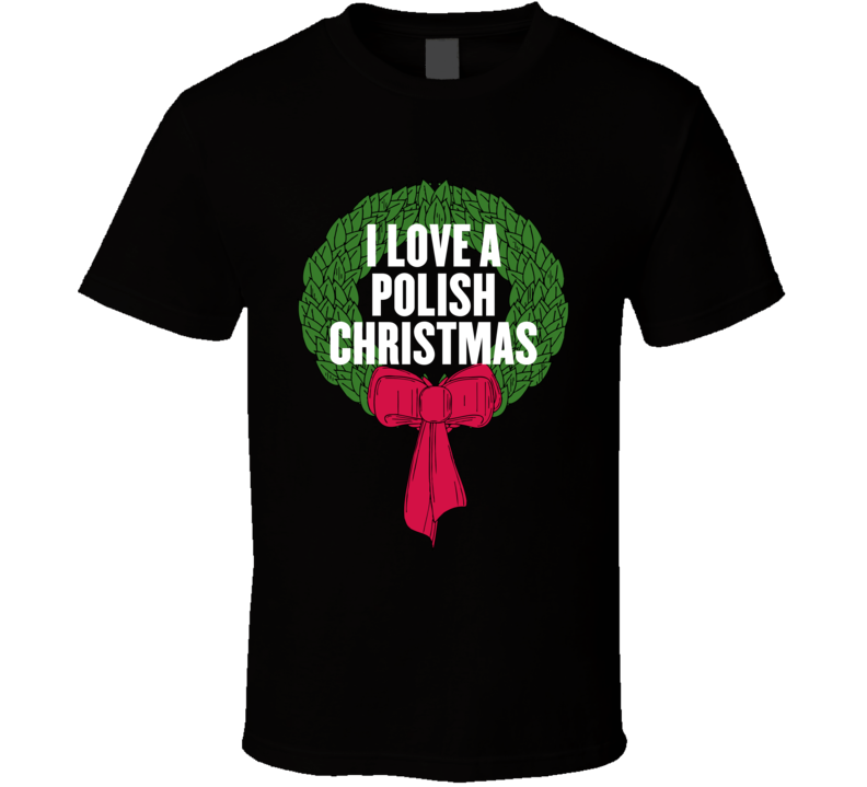 I Love A Polish Christmas V.1 T Shirt