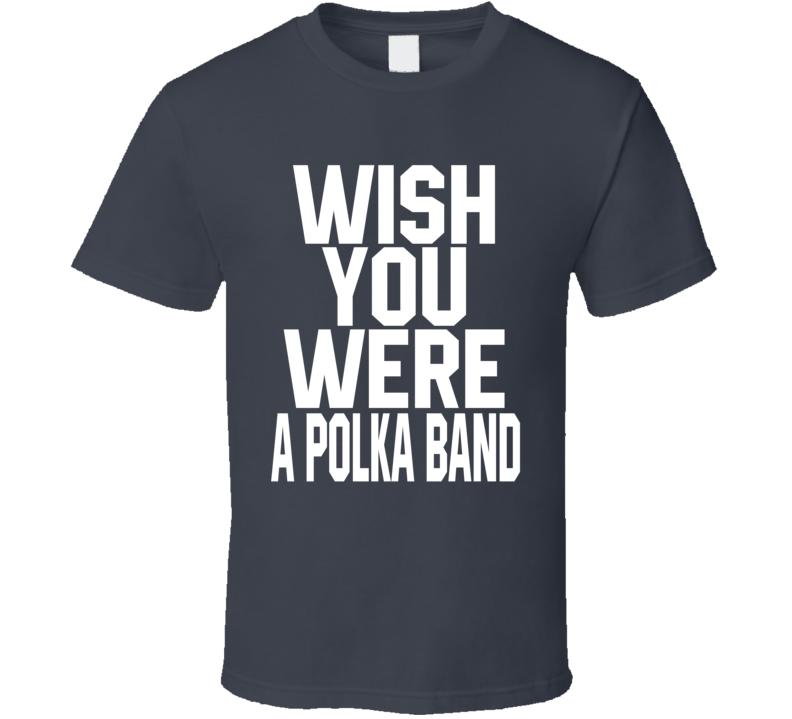 Wish You Were A Polka Band V.1 T Shirt