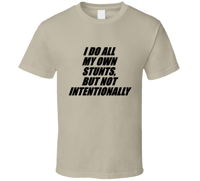 I Do All My Own Stunts V.1 T Shirt