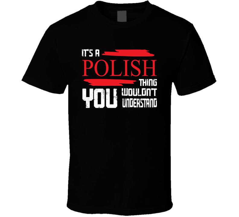 It's A Polish Thing V.2 T Shirt