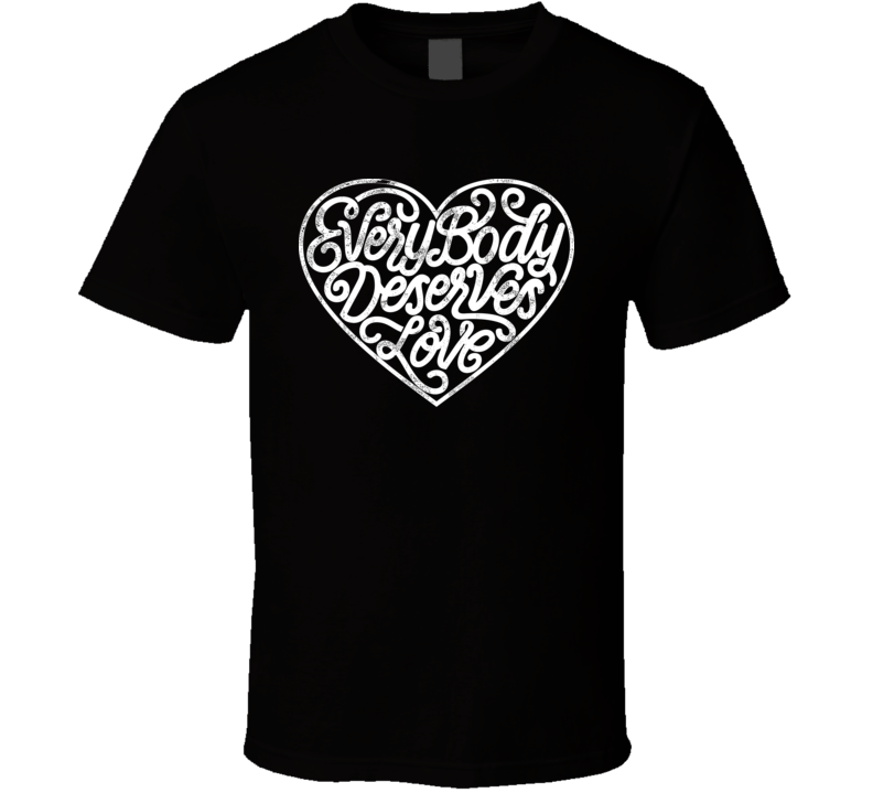 Everybody Deserves Love T Shirt