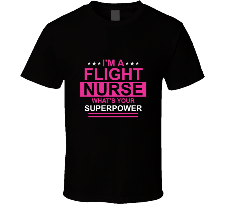 I'm A Flight Nurse T Shirt