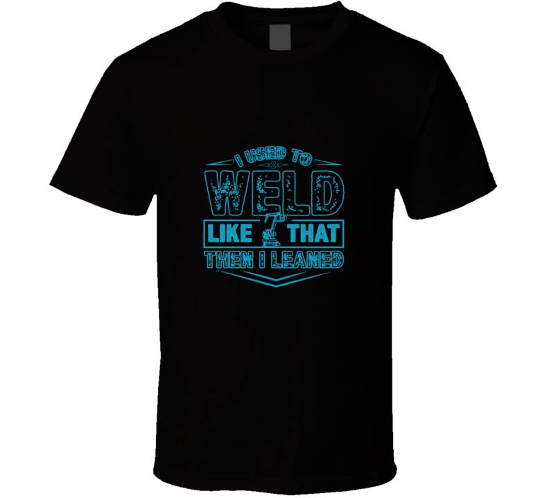 I Used To Weld T Shirt