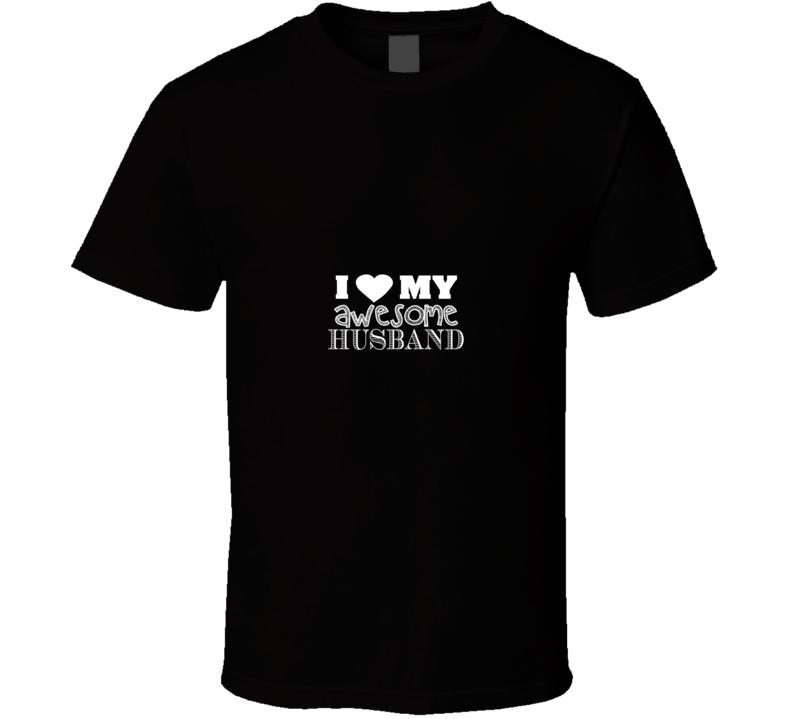 I Love My Awesome Husband T Shirt