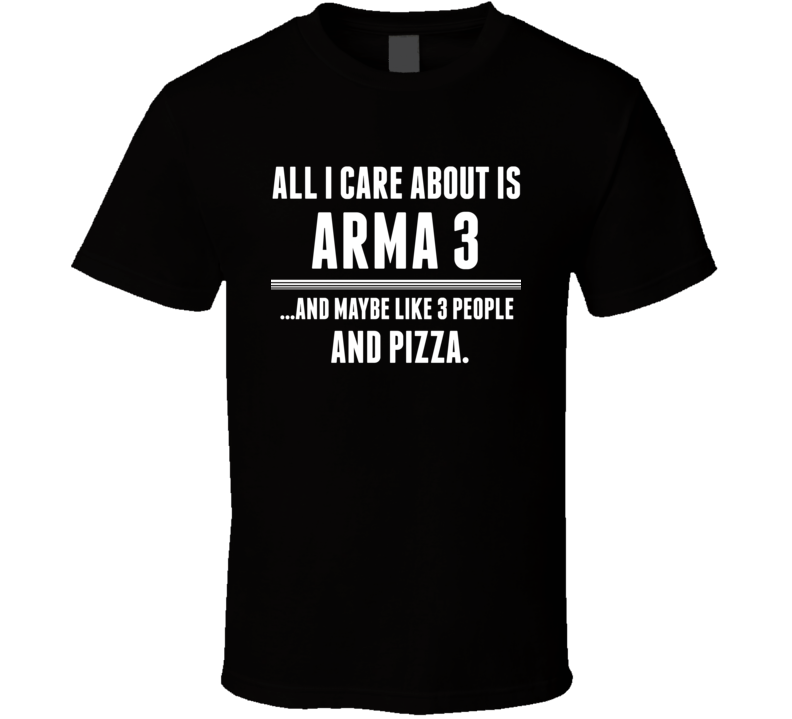 Arma 3 All I Care About Is Video Game Fan T Shirt