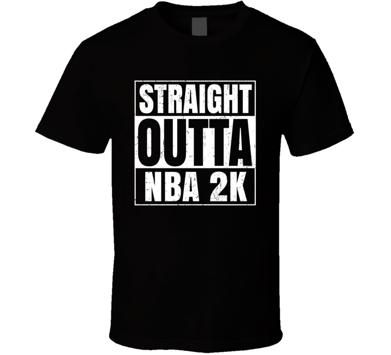 Straight Outta Nba 2K Favorite Video Game Cool Parody T Shirt Distressed