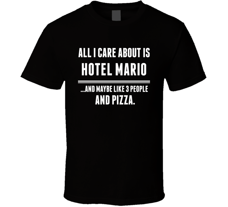 Hotel Mario All I Care About Is Video Game Fan T Shirt
