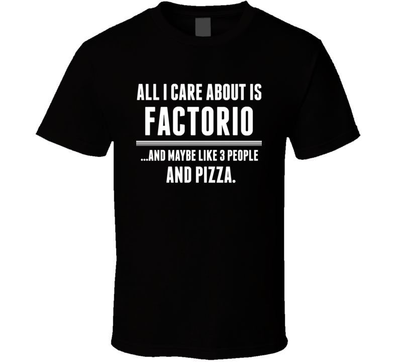 Factorio All I Care About Is Video Game Fan T Shirt