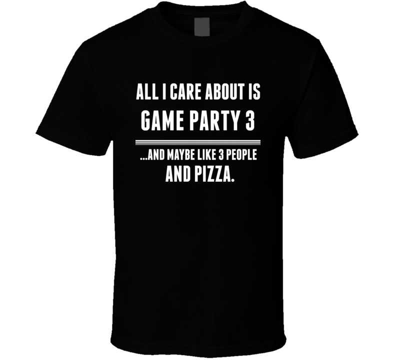 Game Party 3 All I Care About Is Video Game Fan T Shirt