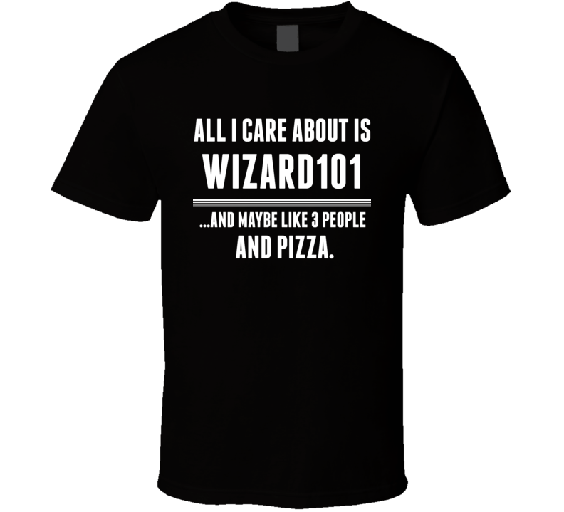 Wizard101 All I Care About Is Video Game Fan T Shirt
