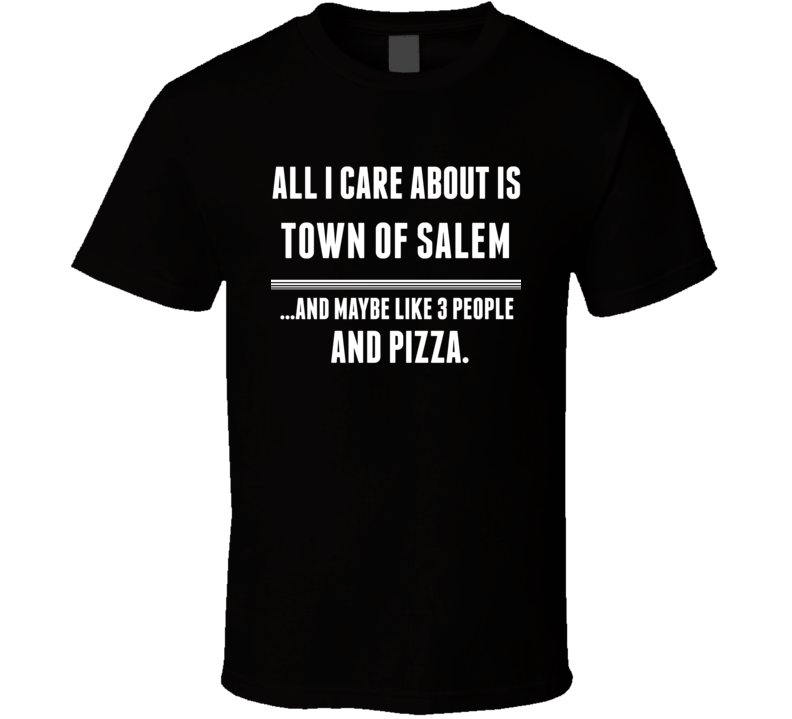 Town Of Salem All I Care About Is Video Game Fan T Shirt