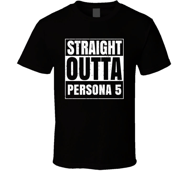 Straight Outta Persona 5 Favorite Video Game Cool Parody T Shirt Distressed