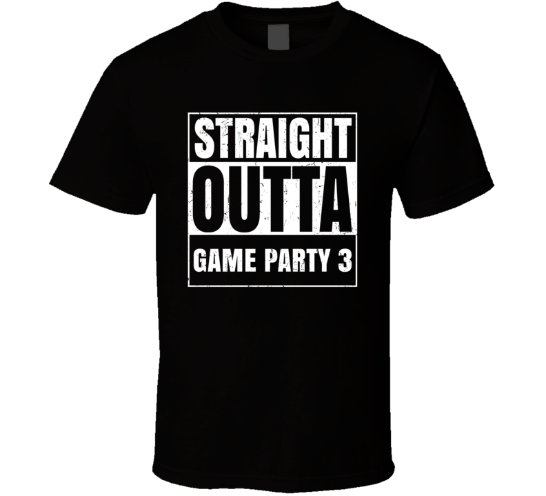 Straight Outta Game Party 3 Favorite Video Game Cool Parody T Shirt Distressed