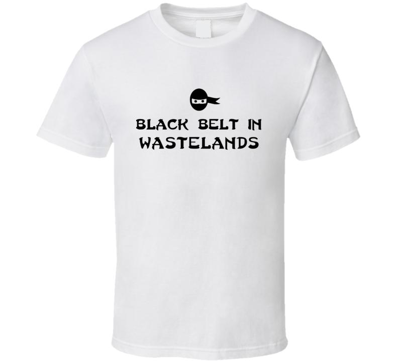 Black Belt In Wastelands Funny Video Game T Shirt