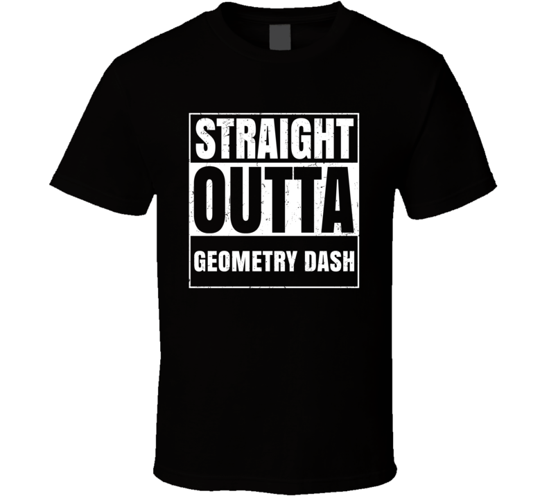 Straight Outta Geometry Dash Favorite Video Game Cool Parody T Shirt Distressed