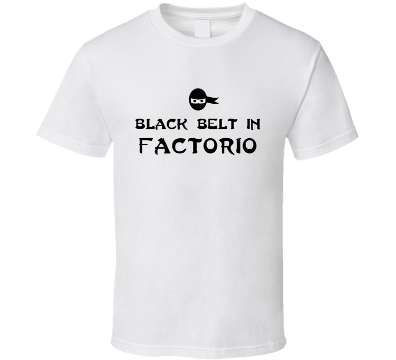 Black Belt In Factorio Funny Video Game T Shirt
