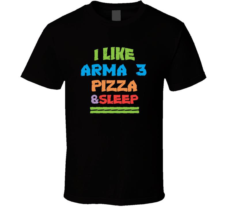 I Like Pizza Sleep And Arma 3 Favorite Video Game Cool T Shirt