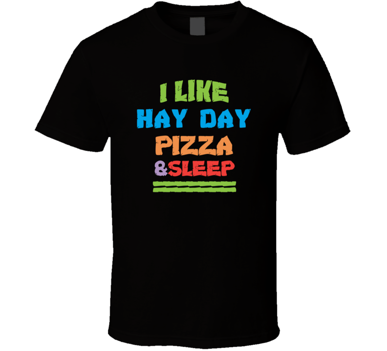I Like Pizza Sleep And Hay Day Favorite Video Game Cool T Shirt