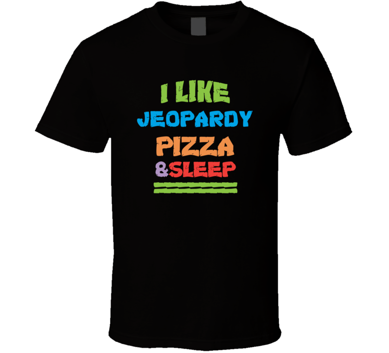 I Like Pizza Sleep And Jeopardy Favorite Video Game Cool T Shirt
