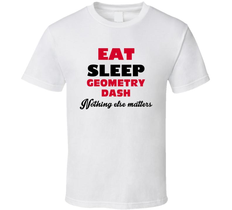 Eat Sleep Geometry Dash Favorite Video Game T Shirt
