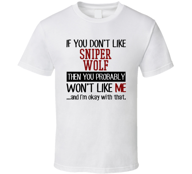 If You Don't Like Sniper Wolf Then You Won't Like Me Video Game Character T Shirt