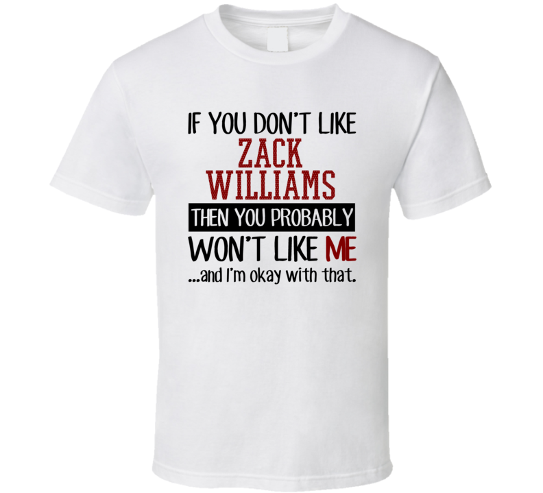 If You Don't Like Zack Williams Then You Won't Like Me Video Game Character T Shirt