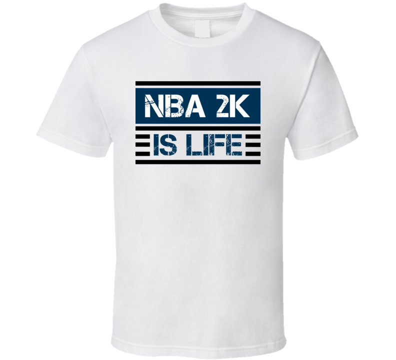 Nba 2K Is Life Cool Video Game T Shirt