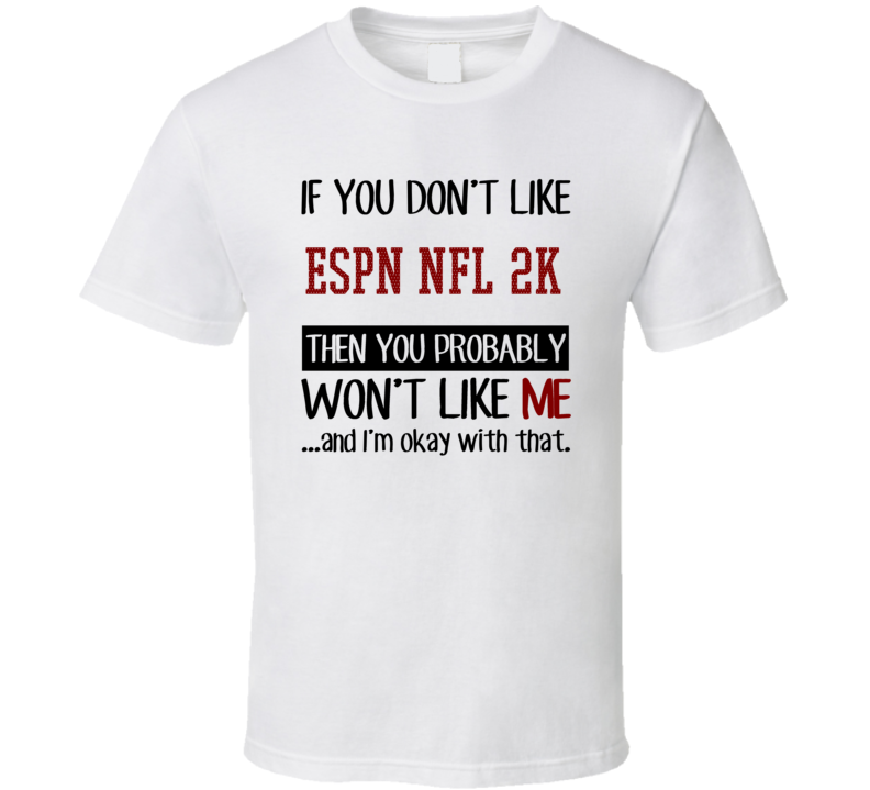 If You Don't Like Espn Nfl 2K Then You Won't Like Me Video Game T Shirt