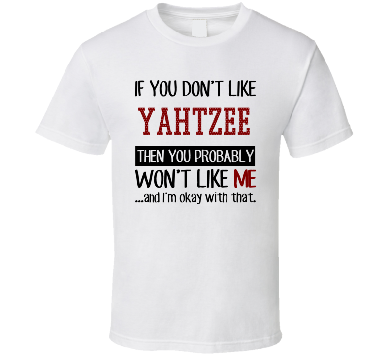 If You Don't Like Yahtzee Then You Won't Like Me Video Game T Shirt