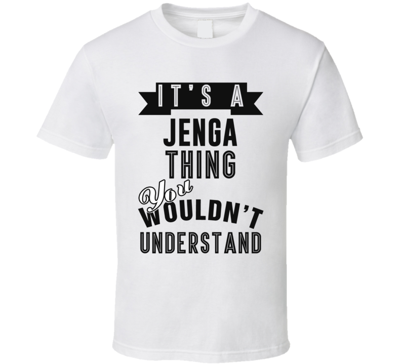 It's A Jenga Thing You Wouldn't Understand Video Game Cool Fan T Shirt