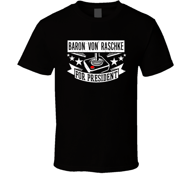 Baron Von Raschke For President Video Game Character Funny T Shirt