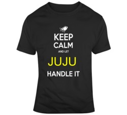 Keep Calm And Let Juju Handle It  T Shirt
