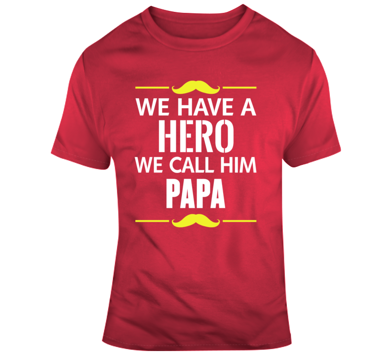 We Have A Hero We Call Him Papa Fathers Day Dad Funny  T Shirt